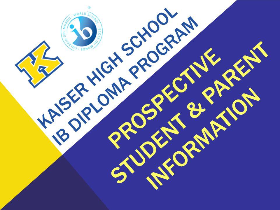 KAISER HIGH SCHOOL IB DIPLOMA PROGRAM PROSPECTIVE STUDENT & PARENT INFORMATION