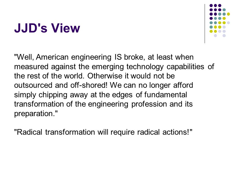 JJD s View Well, American engineering IS broke, at least when measured against the emerging technology capabilities of the rest of the world.