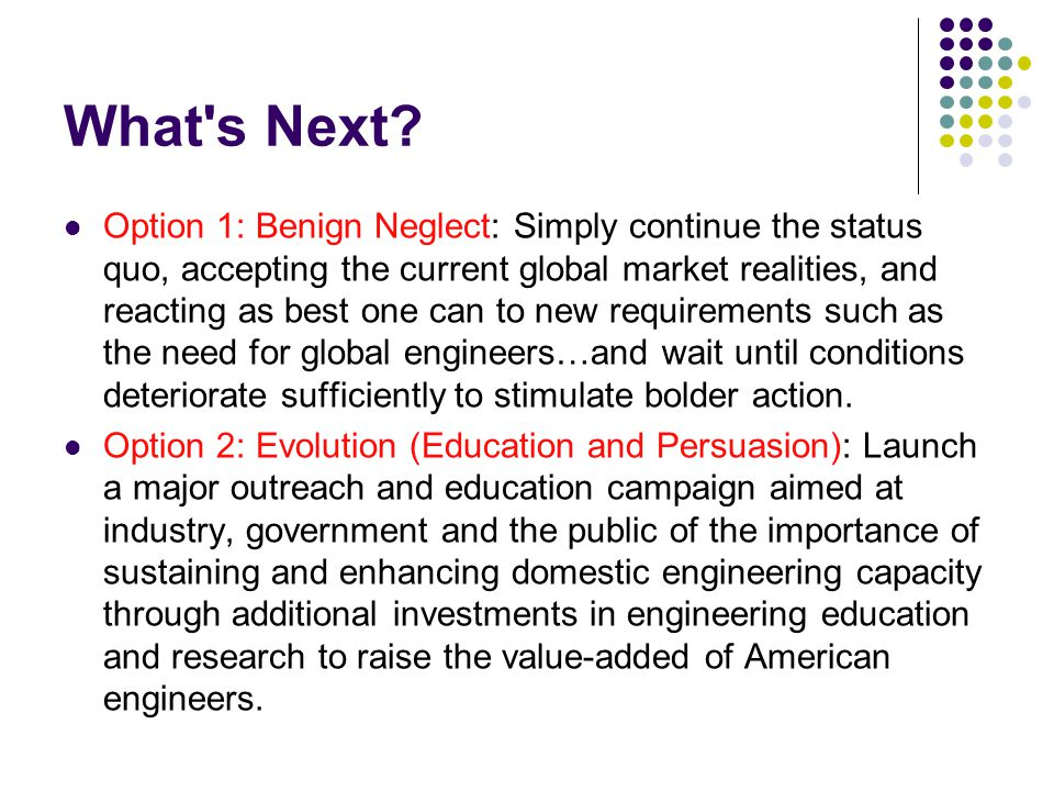 What's Next? Option 1: Benign Neglect: Simply continue the status quo, accepting the current global market realities, and reacting as best one can to