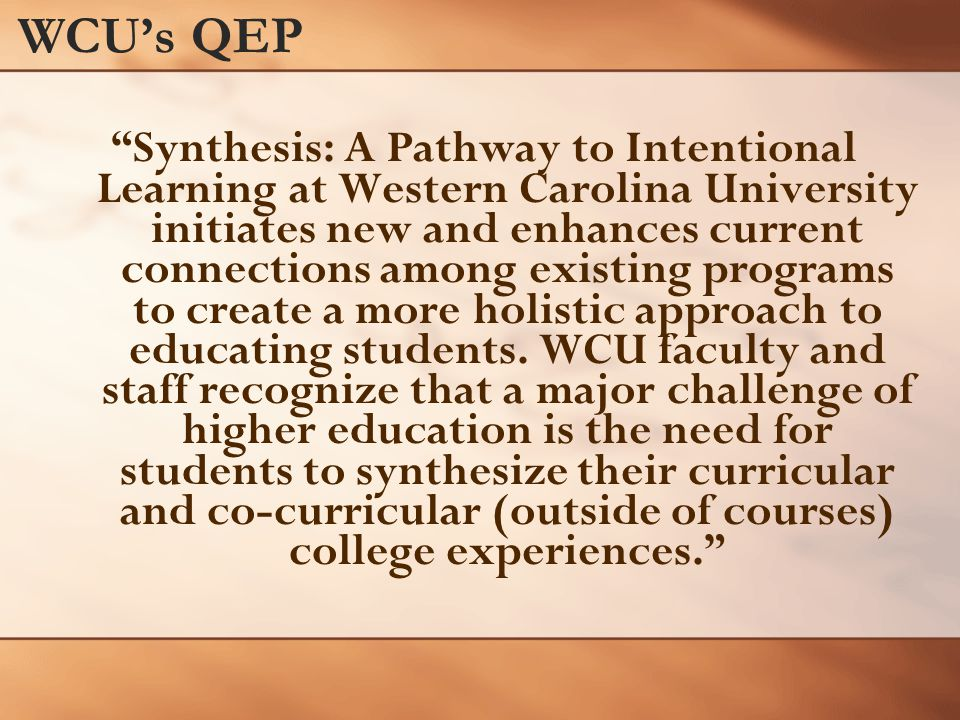 WCU's QEP Synthesis: A Pathway to Intentional Learning at Western Carolina University initiates new and enhances current connections among existing programs to create a more holistic approach to educating students.