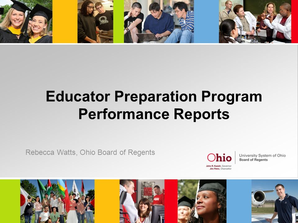 Educator Preparation Program Performance Reports Rebecca Watts, Ohio Board of Regents
