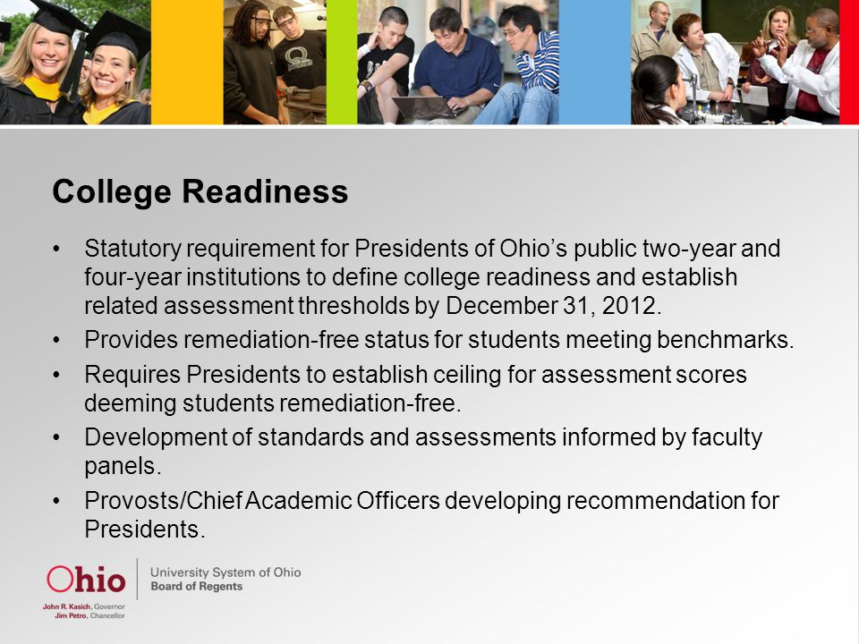 College Readiness Statutory requirement for Presidents of Ohio's public two-year and four-year institutions to define college readiness and establish