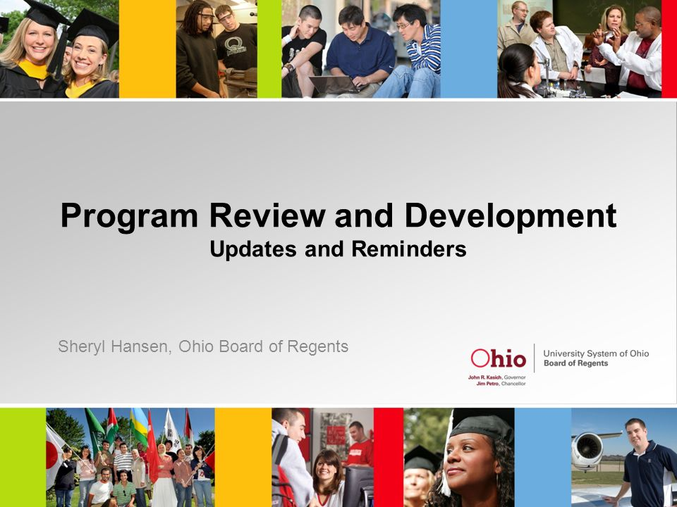 Program Review and Development Updates and Reminders Sheryl Hansen, Ohio Board of Regents