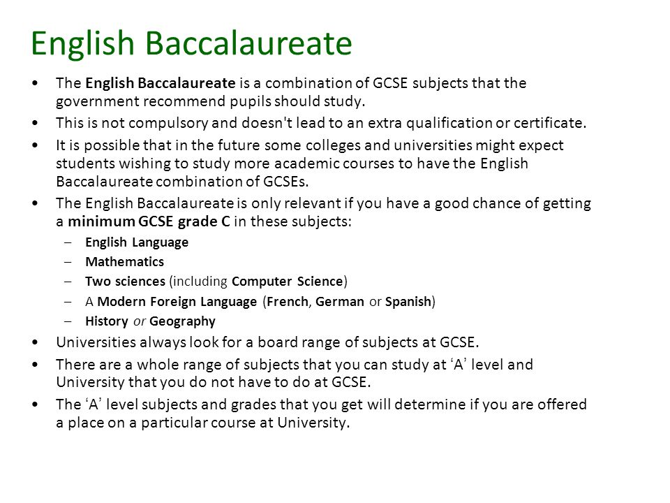 The English Baccalaureate is a combination of GCSE subjects that the government recommend pupils should study.