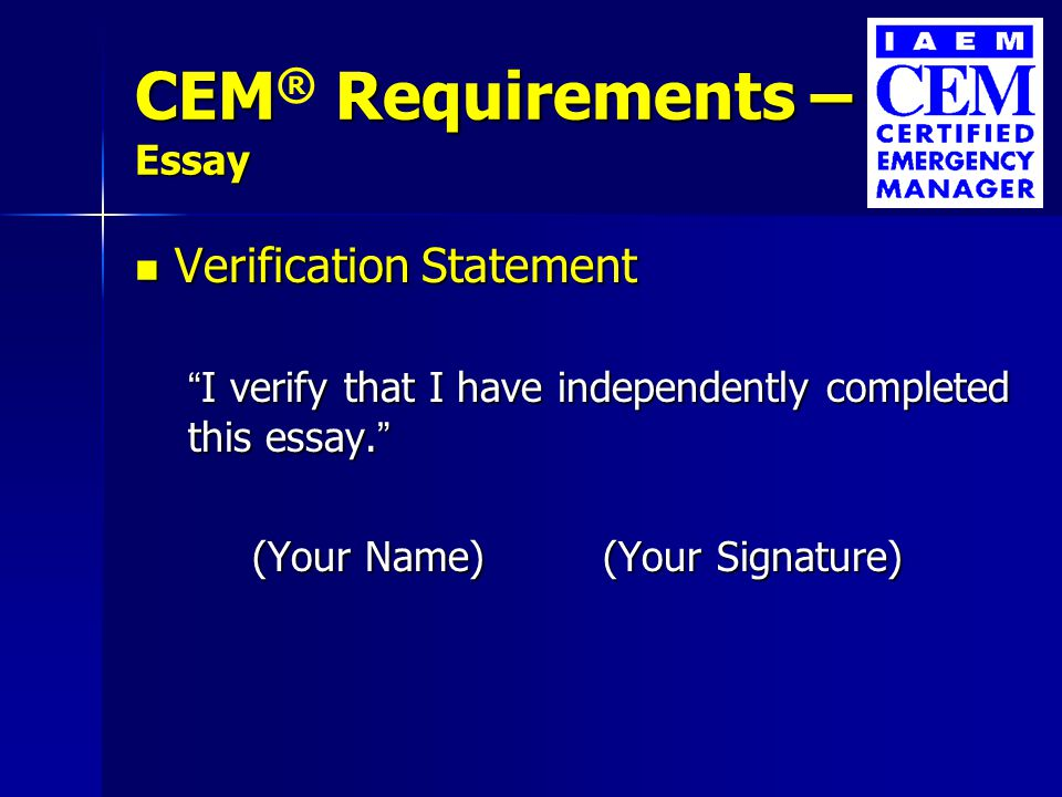 CEM Requirements – Application Packet CEM ® Requirements – Application Packet Comprehensive EM exam Comprehensive EM exam –100 multiple choice questions –Passing score is 75% Recertification every 5 years Recertification every 5 years