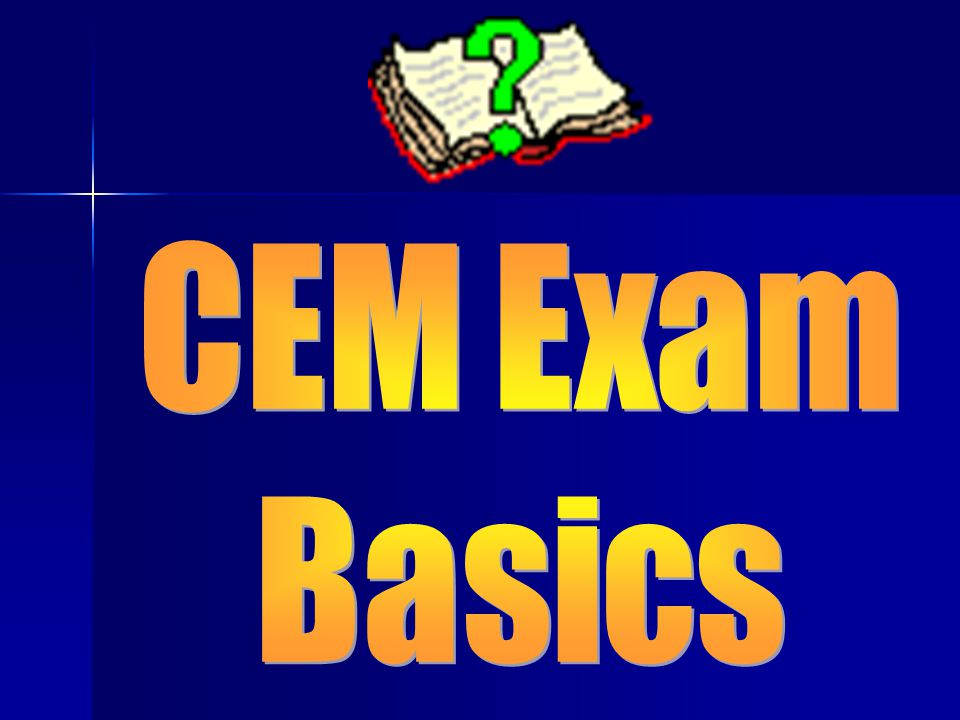CEM EXAM Basics CEM ® EXAM Basics 100 Questions 100 Questions 60% - 80% Core Questions 60% - 80% Core Questions 20% - 40% Country-Specific Questions 20% - 40% Country-Specific Questions 75% to Pass 75% to Pass Pass Exam BEFORE or AFTER Packet Submission Pass Exam BEFORE or AFTER Packet Submission