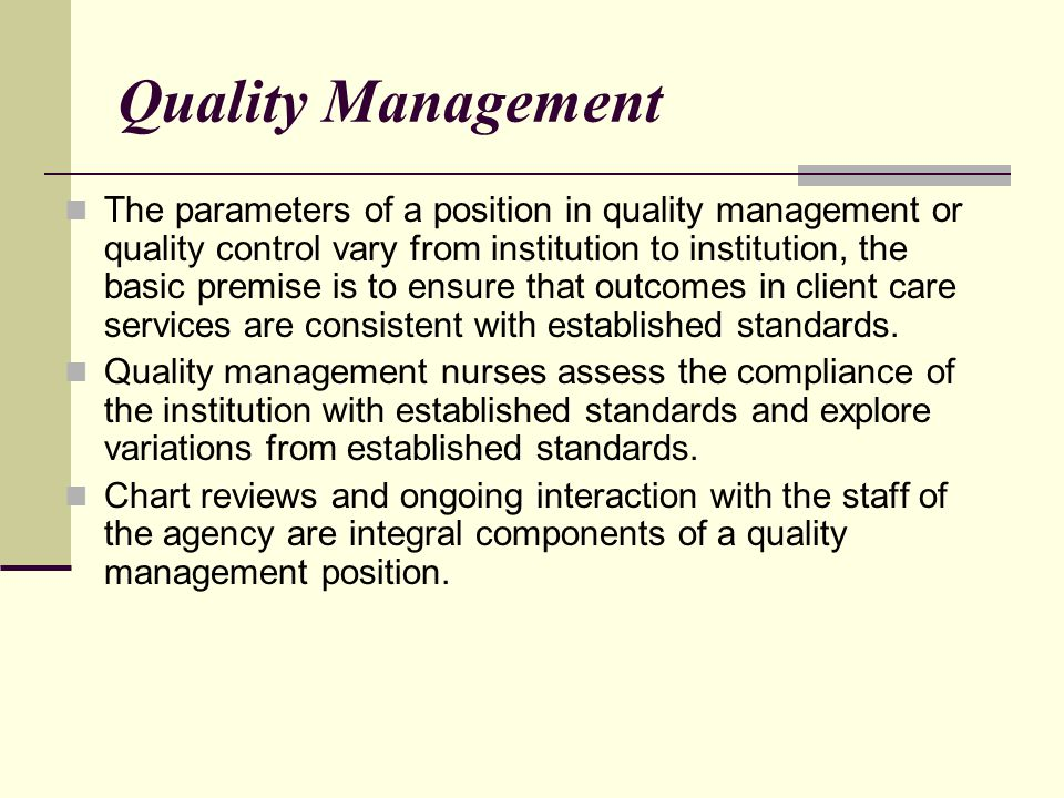 Quality Management The parameters of a position in quality management or quality control vary from institution to institution, the basic premise is to