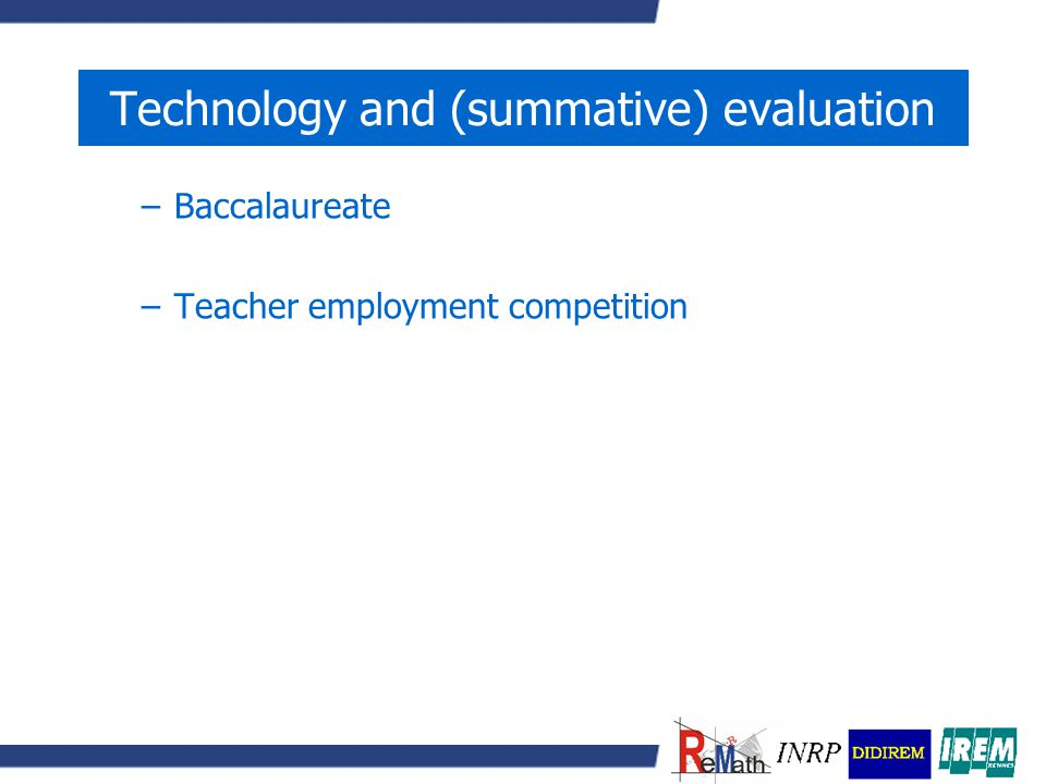 Technology and (summative) evaluation –Baccalaureate –Teacher employment competition
