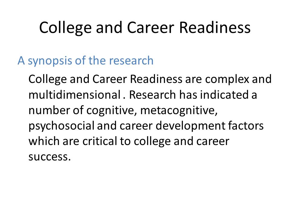 College and Career Readiness A synopsis of the research College and Career Readiness are complex and multidimensional.