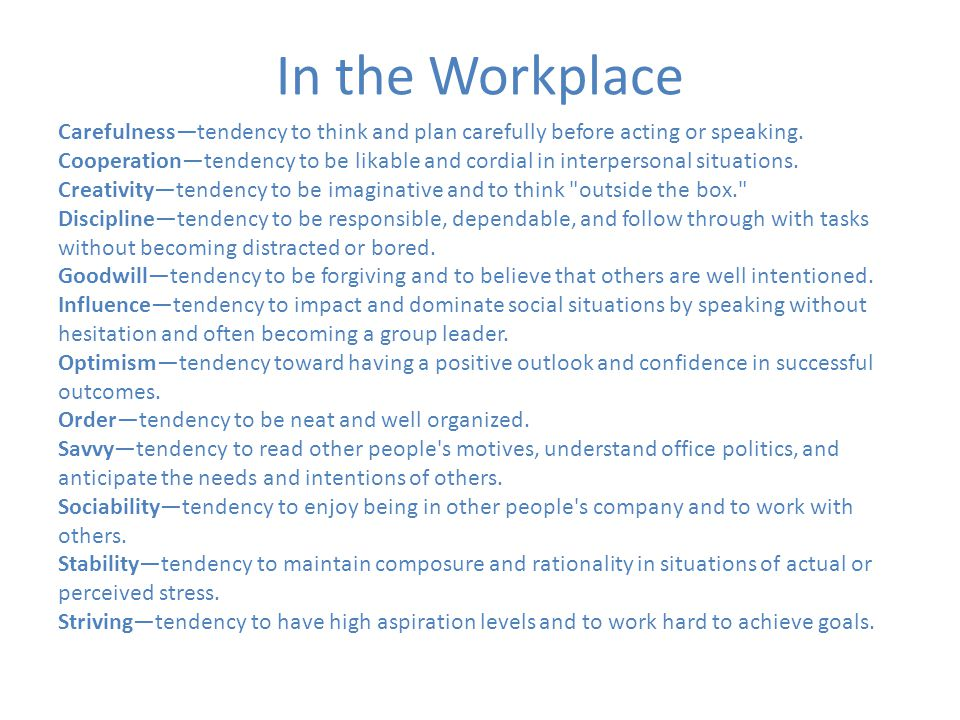 In the Workplace Carefulness—tendency to think and plan carefully before acting or speaking.