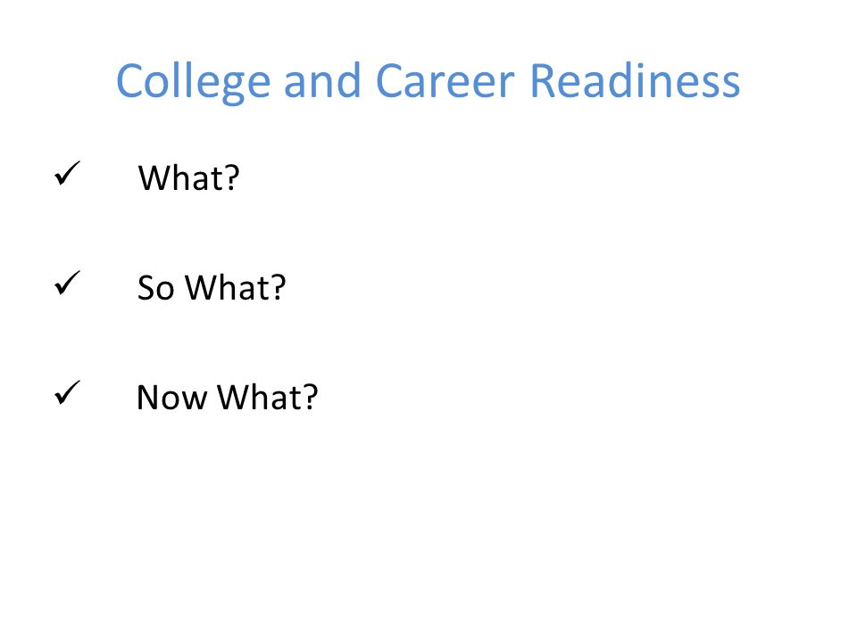 College and Career Readiness What So What Now What