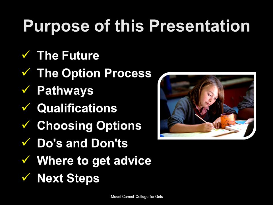 Purpose of this Presentation The Future The Option Process Pathways Qualifications Choosing Options Do s and Don ts Where to get advice Next Steps Mount Carmel College for Girls