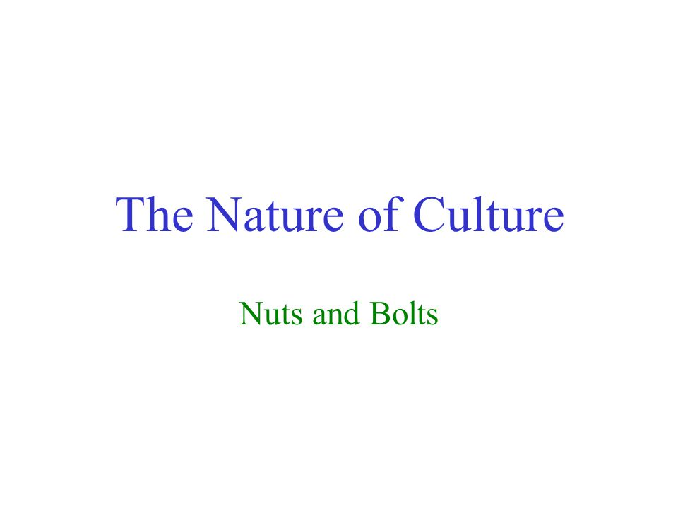 The Nature of Culture Nuts and Bolts