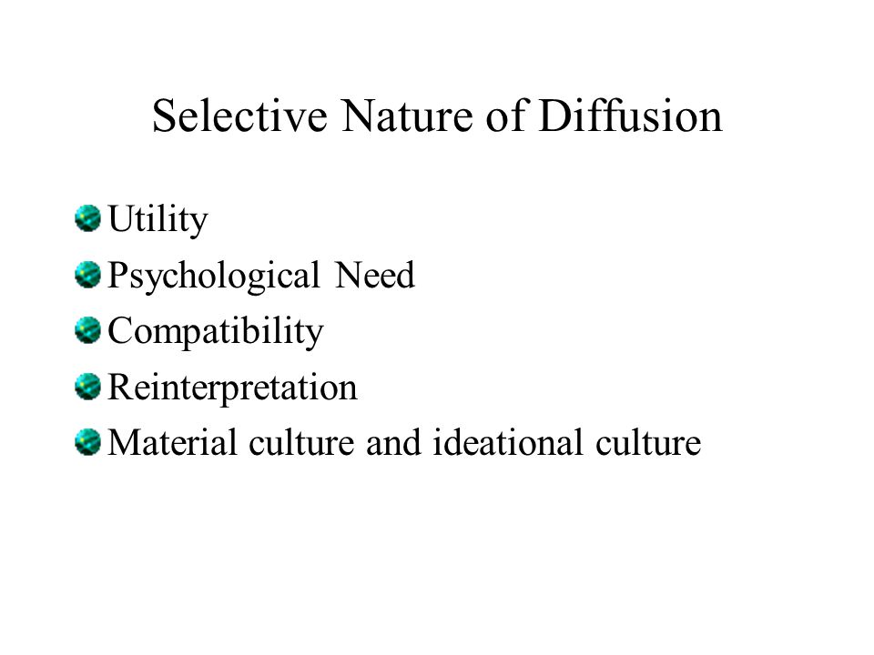 Selective Nature of Diffusion Utility Psychological Need Compatibility Reinterpretation Material culture and ideational culture