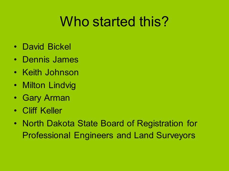 Who started this? David Bickel Dennis James Keith Johnson Milton Lindvig Gary Arman Cliff Keller North Dakota State Board of Registration for Professi