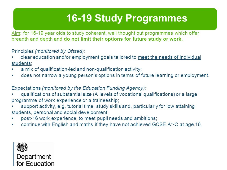Aim: for 16-19 year olds to study coherent, well thought out programmes which offer breadth and depth and do not limit their options for future study