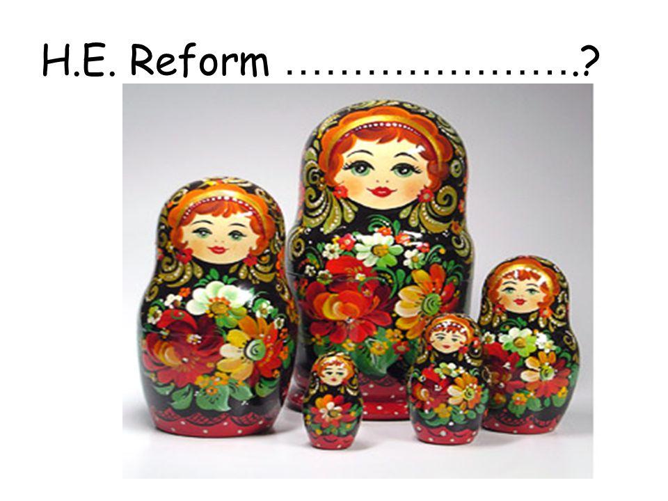H.E. Reform ………………….?