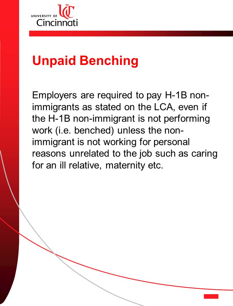 Unpaid Benching Employers are required to pay H-1B non- immigrants as stated on the LCA, even if the H-1B non-immigrant is not performing work (i.e.