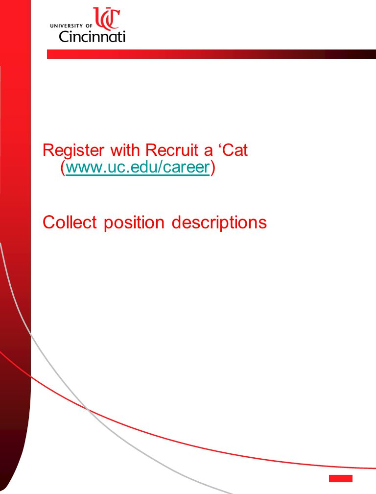 Register with Recruit a 'Cat (www.uc.edu/career)www.uc.edu/career Collect position descriptions