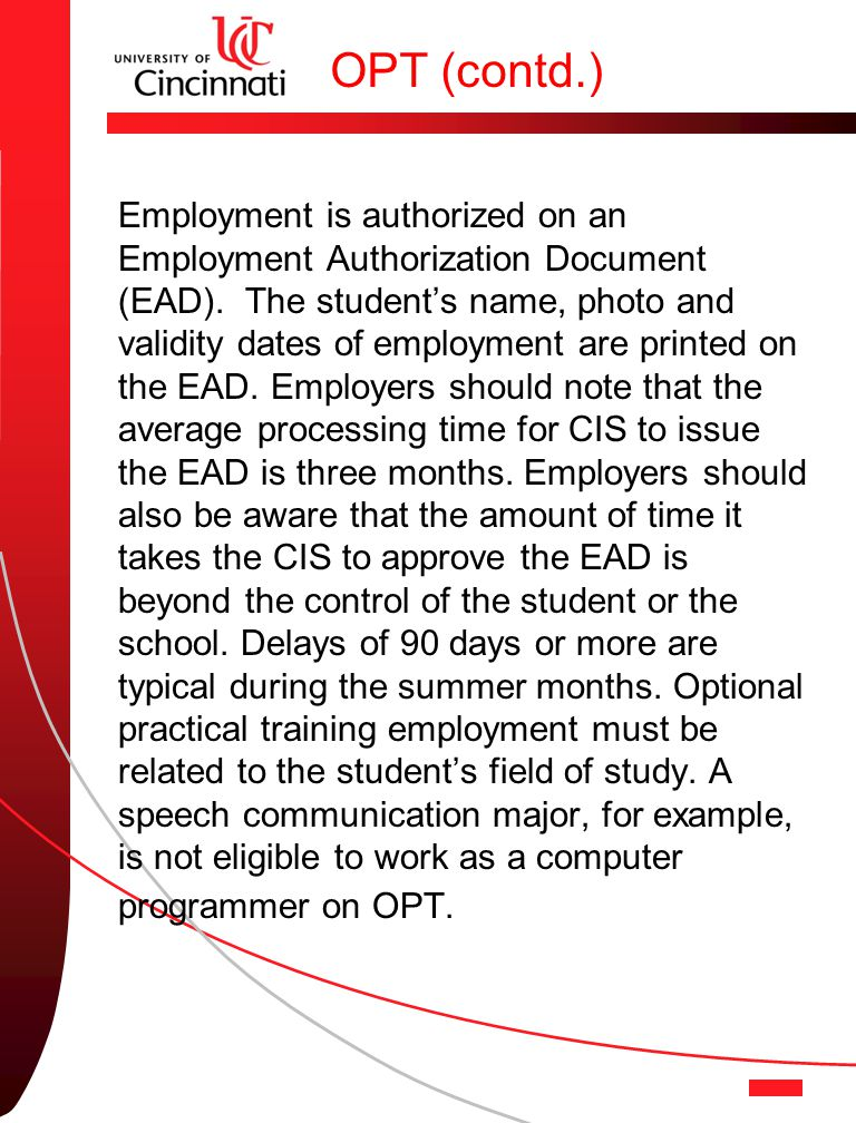 OPT (contd.) Employment is authorized on an Employment Authorization Document (EAD).
