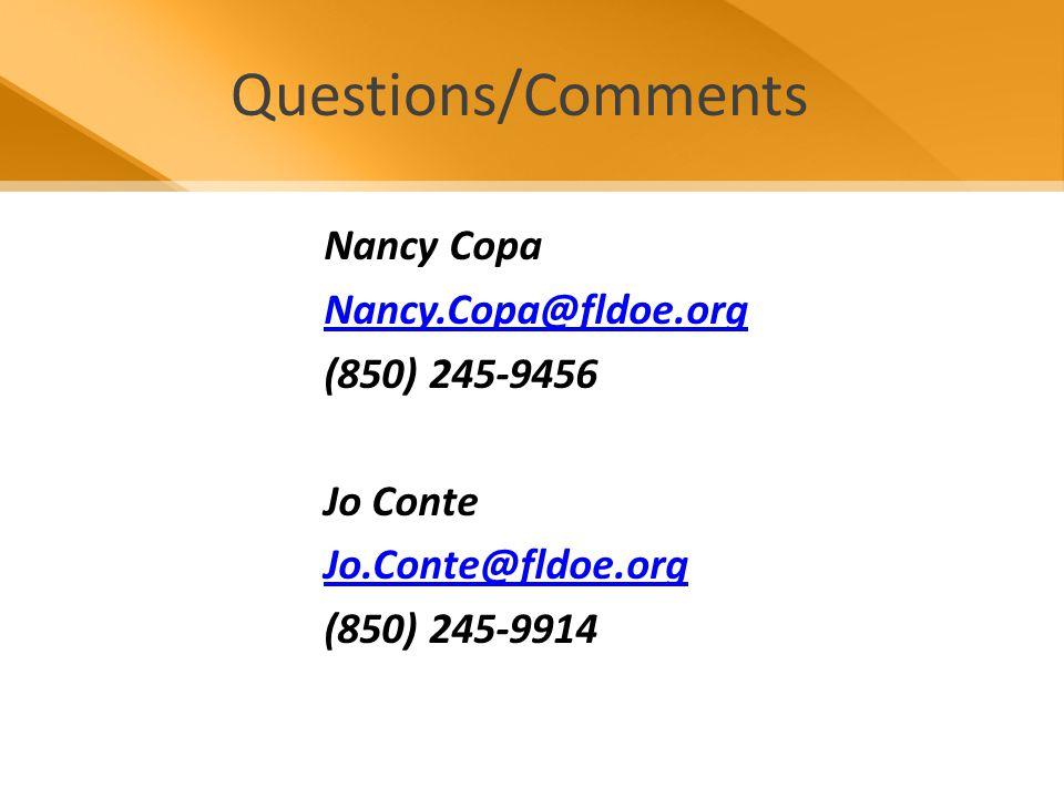 Questions/Comments Nancy Copa Nancy.Copa@fldoe.org (850) 245-9456 Jo Conte Jo.Conte@fldoe.org (850) 245-9914