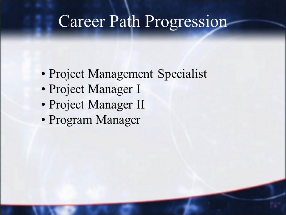 Career Path Progression Project Management Specialist Project Manager I Project Manager II Program Manager