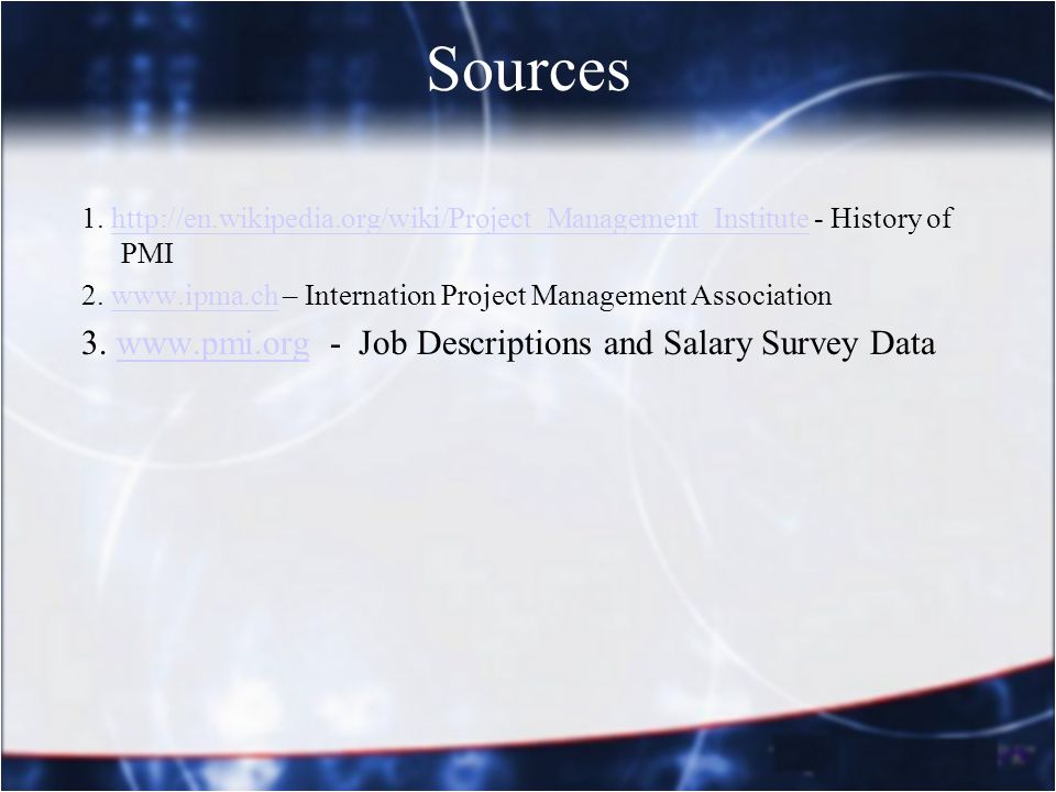 Sources 1. http://en.wikipedia.org/wiki/Project_Management_Institute - History of PMIhttp://en.wikipedia.org/wiki/Project_Management_Institute 2. www.