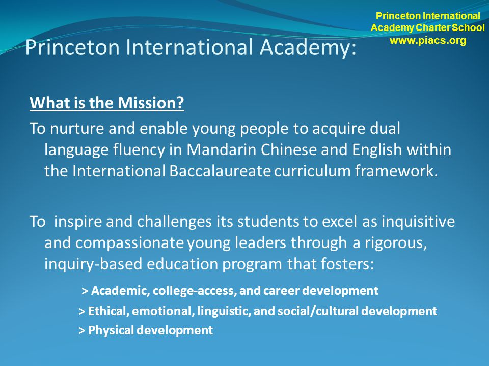 Princeton International Academy: What is the Mission? To nurture and enable young people to acquire dual language fluency in Mandarin Chinese and Engl