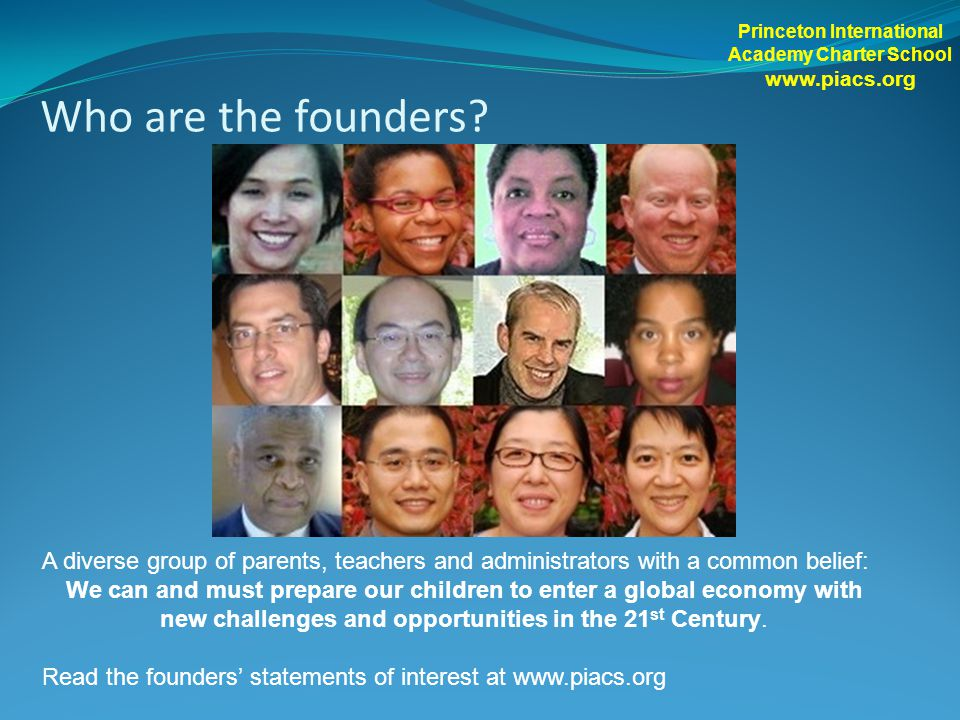 Who are the founders? A diverse group of parents, teachers and administrators with a common belief: We can and must prepare our children to enter a gl