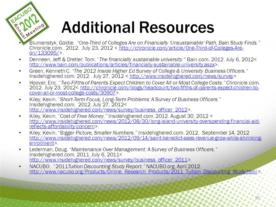 "16 Additional Resources Blumenstyk, Goldie. ""One-Third of Colleges Are on Financially 'Unsustainable' Path, Bain Study Finds."" Chronicle.com. 2012. Ju"