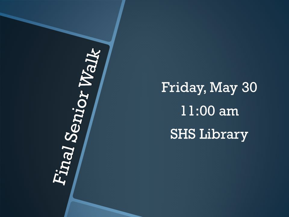 Final Senior Walk Friday, May 30 11:00 am SHS Library