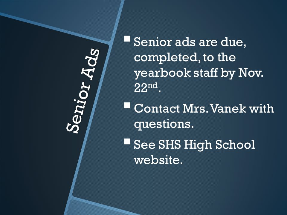 Senior Ads   Senior ads are due, completed, to the yearbook staff by Nov.