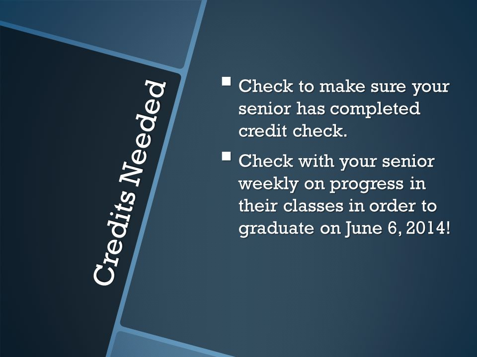 Credits Needed  Check to make sure your senior has completed credit check.