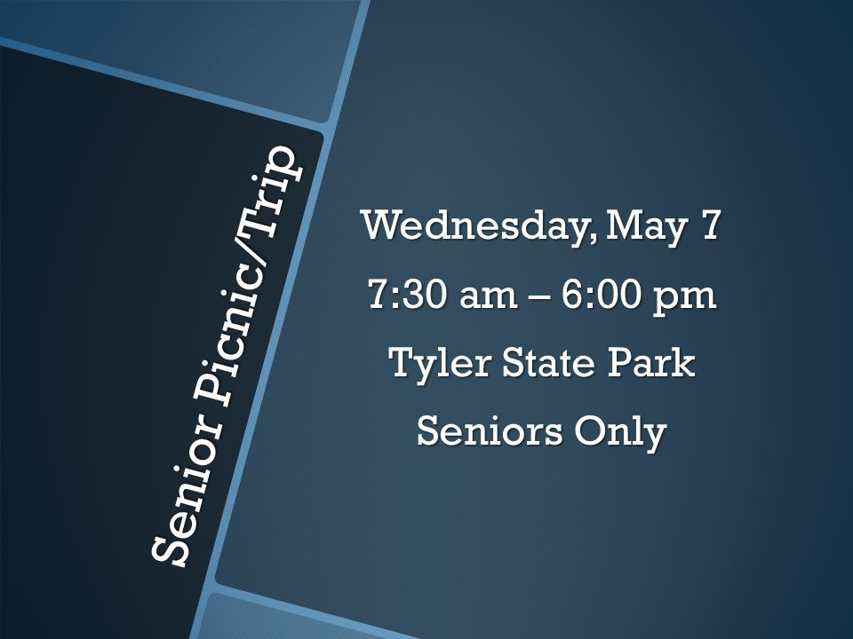 Senior Picnic/Trip Wednesday, May 7 7:30 am – 6:00 pm Tyler State Park Seniors Only