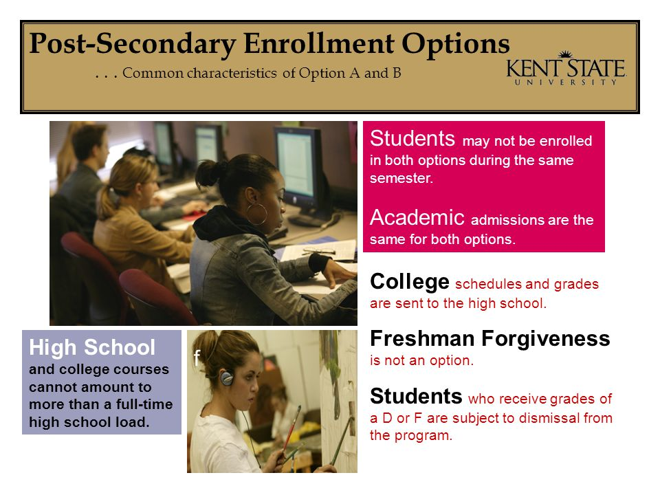 Post-Secondary Enrollment Options... Common characteristics of Option A and B Students may not be enrolled in both options during the same semester. A