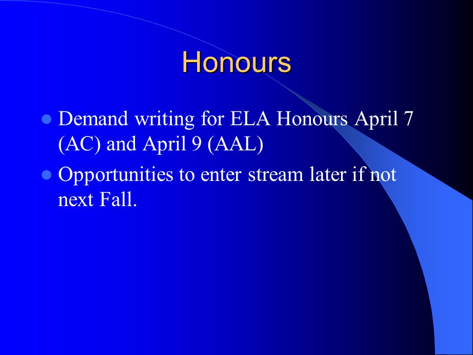 Honours Demand writing for ELA Honours April 7 (AC) and April 9 (AAL) Opportunities to enter stream later if not next Fall.