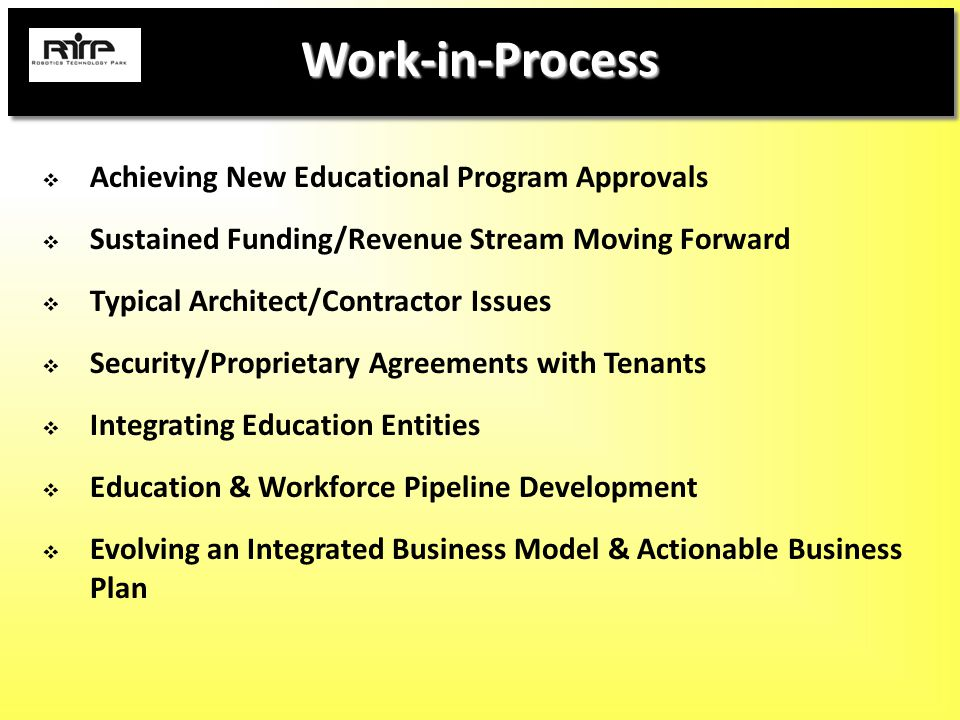 Work-in-Process  Achieving New Educational Program Approvals  Sustained Funding/Revenue Stream Moving Forward  Typical Architect/Contractor Issues