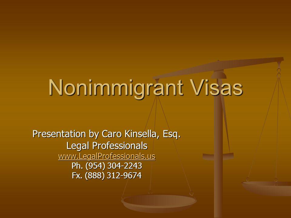 Nonimmigrant Visas Presentation by Caro Kinsella, Esq. Legal Professionals www.LegalProfessionals.us Ph. (954) 304-2243 Fx. (888) 312-9674