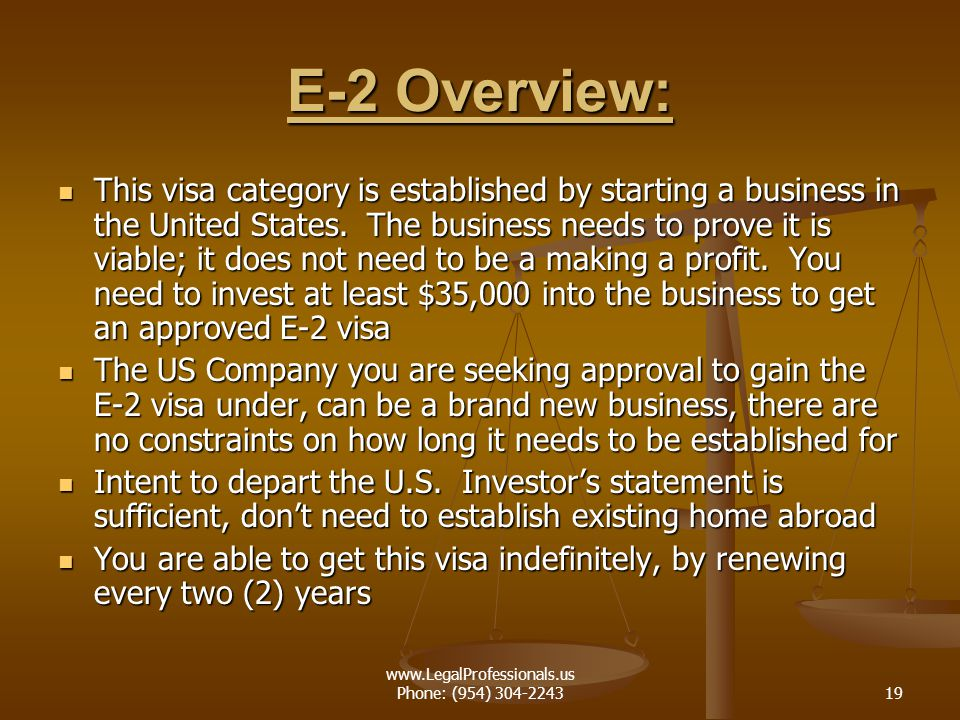 www.LegalProfessionals.us Phone: (954) 304-224319 E-2 Overview: This visa category is established by starting a business in the United States. The bus