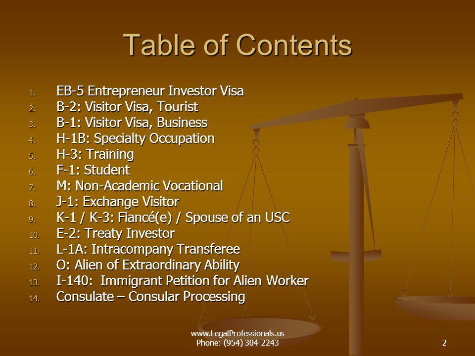 www.LegalProfessionals.us Phone: (954) 304-22432 Table of Contents 1. EB-5 Entrepreneur Investor Visa 2. B-2: Visitor Visa, Tourist 3. B-1: Visitor Vi