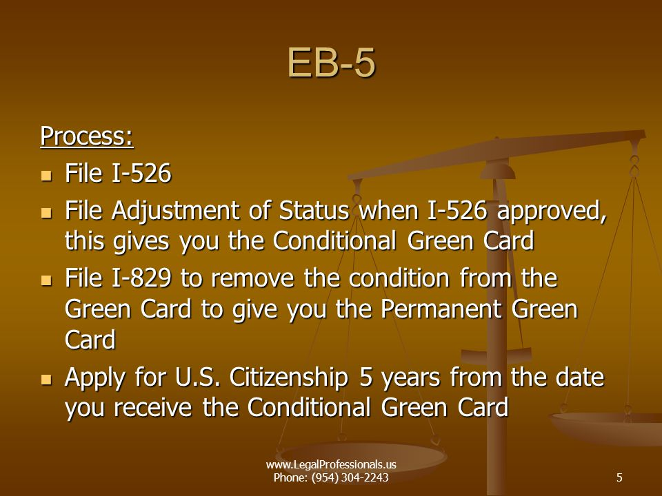 www.LegalProfessionals.us Phone: (954) 304-22435 EB-5 Process: File I-526 File I-526 File Adjustment of Status when I-526 approved, this gives you the