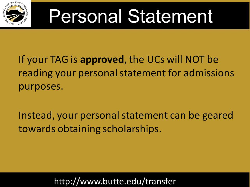 Personal Statement If your TAG is approved, the UCs will NOT be reading your personal statement for admissions purposes.