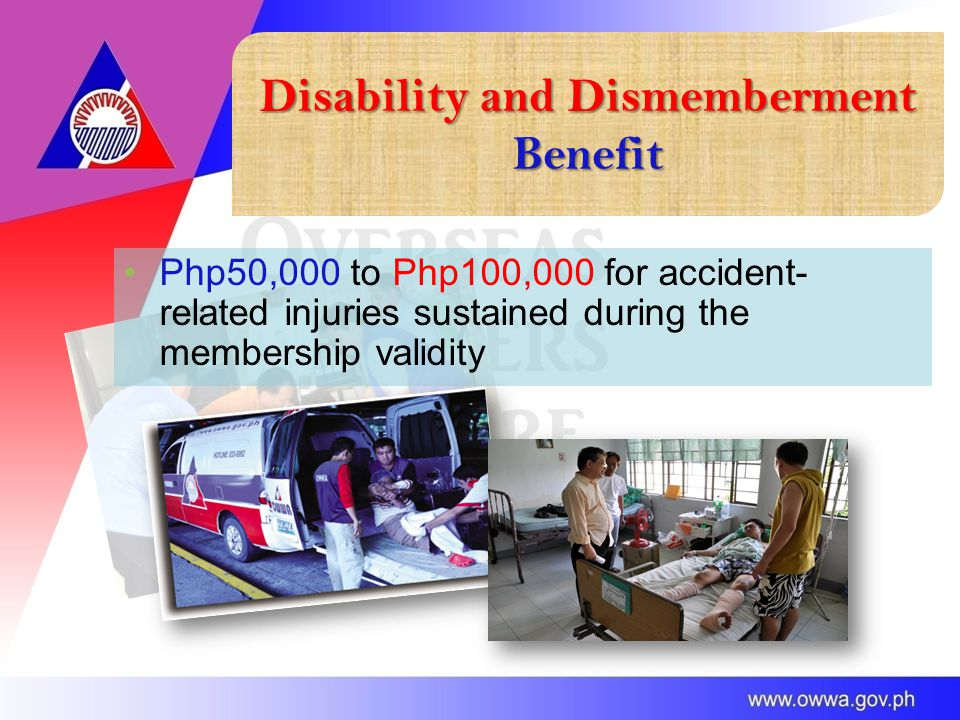 Disability and Dismemberment Benefit Php50,000 to Php100,000 for accident- related injuries sustained during the membership validity