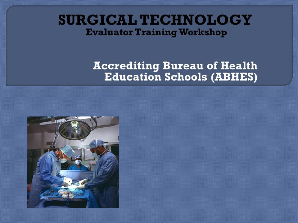 Accrediting Bureau of Health Education Schools (ABHES) SURGICAL TECHNOLOGY Evaluator Training Workshop