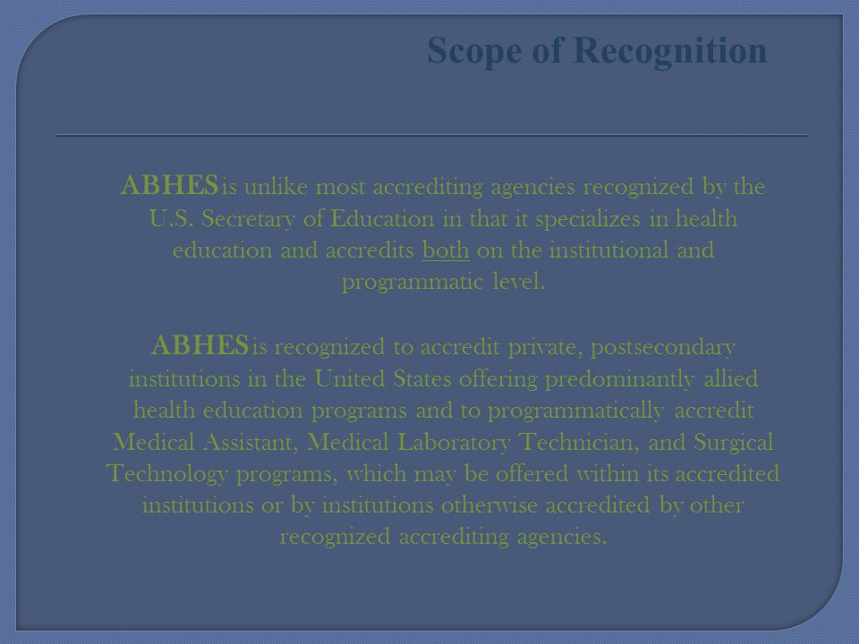 ABHES is unlike most accrediting agencies recognized by the U.S.