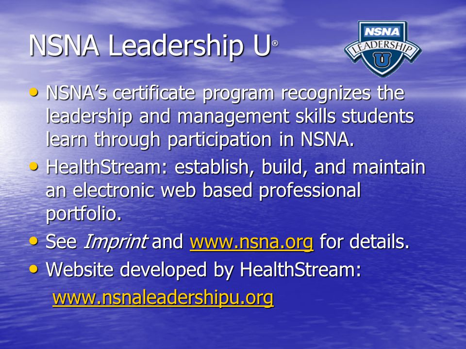 NSNA Leadership U ® NSNA's certificate program recognizes the leadership and management skills students learn through participation in NSNA.
