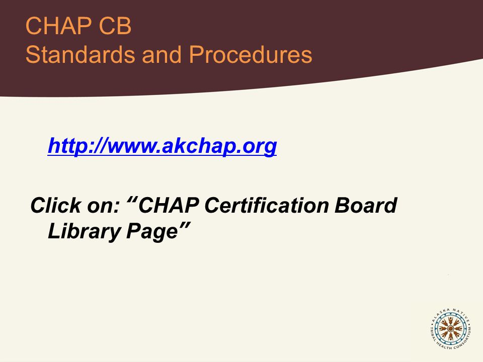 http://www.akchap.org Click on: CHAP Certification Board Library Page CHAP CB Standards and Procedures