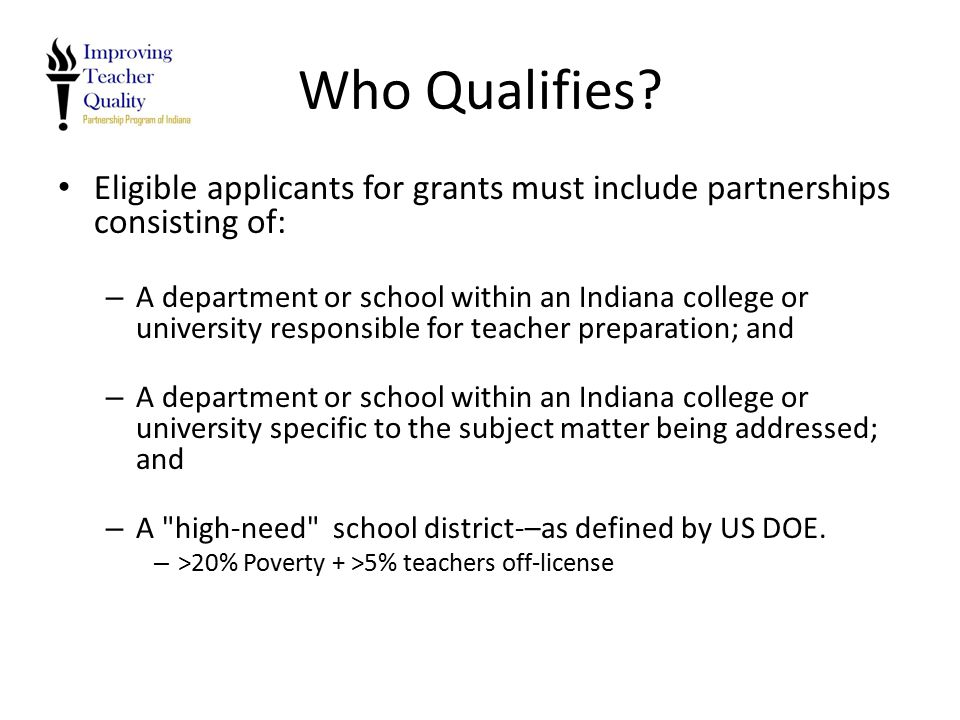 Who Qualifies? Eligible applicants for grants must include partnerships consisting of: – A department or school within an Indiana college or universit