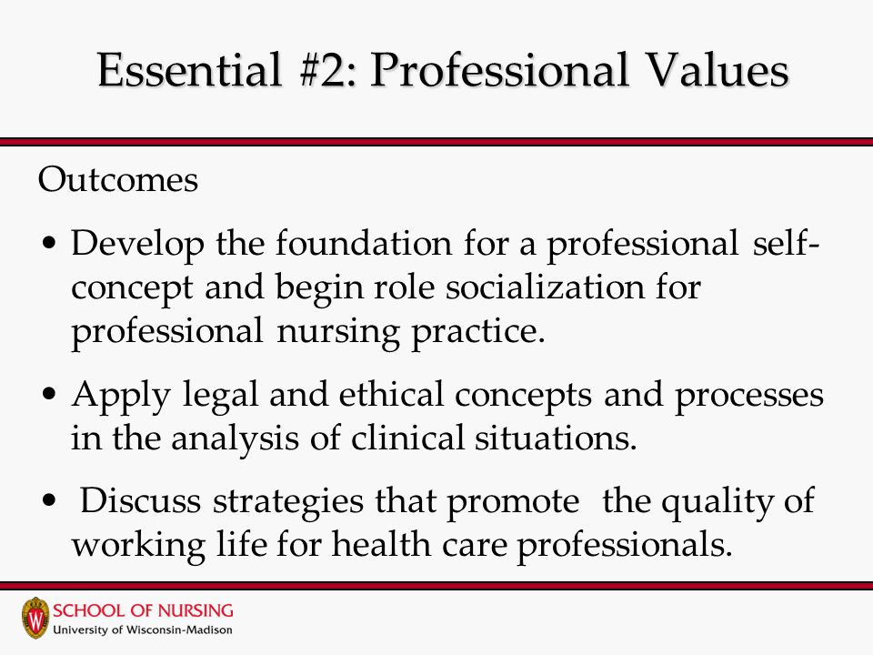 Essential #2: Professional Values Essential #2: Professional Values Outcomes Develop the foundation for a professional self- concept and begin role socialization for professional nursing practice.