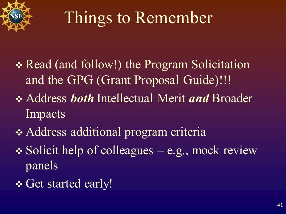 41 Things to Remember  Read (and follow!) the Program Solicitation and the GPG (Grant Proposal Guide) !!.